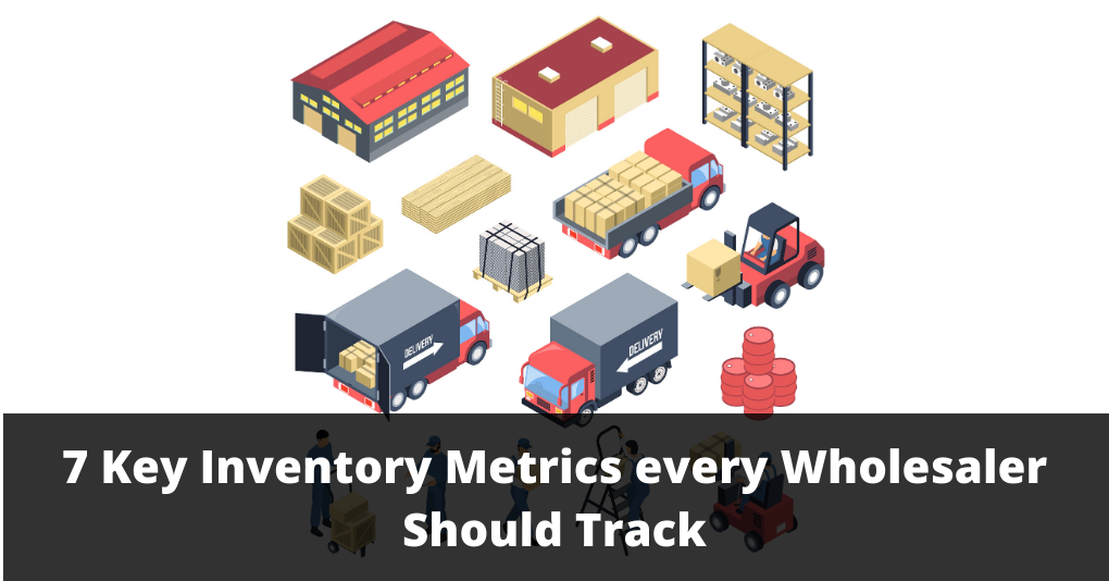 7 Key Inventory Metrics every Wholesaler Should Track