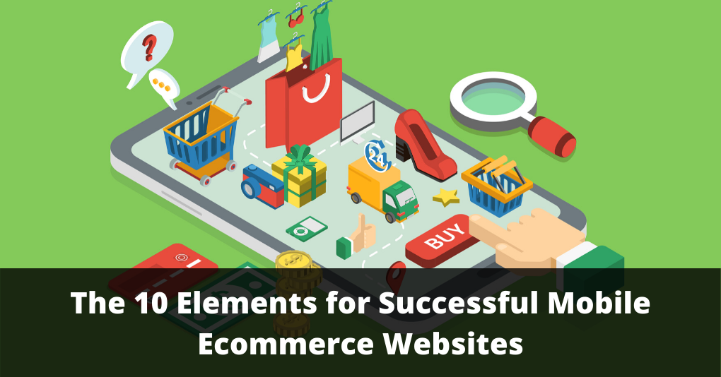 The 10 Elements for Successful Mobile Ecommerce Websites